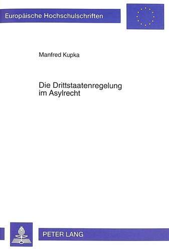 Die Drittstaatenregelung im Asylrecht Eine Untersuchung zu Art. 16 a Abs. 2 GG unter besonderer Ber...