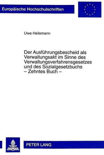 9783631336496: Der Ausf�hrungsbescheid als Verwaltungsakt im Sinne des Verwaltungsverfahrensgesetzes und des Sozialgesetzbuchs - Zehntes Buch -