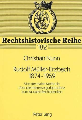 9783631336816: Rudolf Müller-Erzbach- 1874-1959: Von der realen Methode über die Interessenjurisprudenz zum kausalen Rechtsdenken- (Leben und Werk) (Rechtshistorische Reihe) (German Edition)