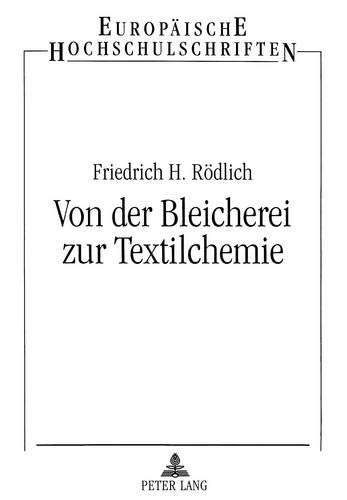 Von der Bleicherei zur Textilchemie Strukturwandlungen der Textilveredlung seit 1945, dargestellt ...