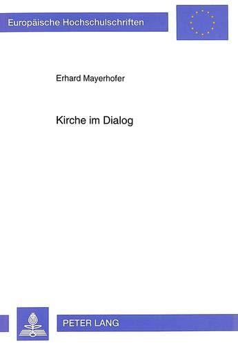 Kirche Im Dialog: Kardinal Dr. Franz Koenig Und Das Sekretariat Fuer Die Nichtglaubenden (Paperback...