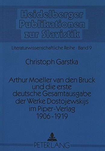 Arthur Moeller van den Bruck und die erste deutsche Gesamtausgabe der Werke Dostojewskijs im ...