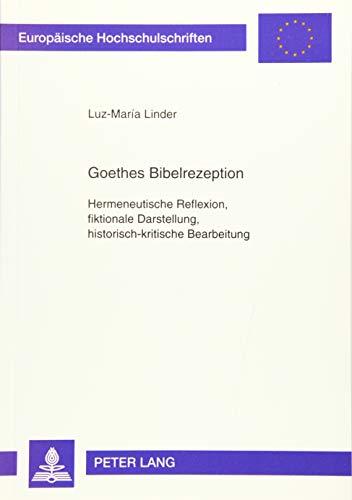Goethes Bibelrezeption Hermeneutische Reflexion, fiktionale Darstellung, historisch-kritische ...