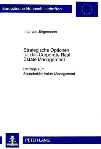 Strategische Optionen für das Corporate Real Estate Management Beiträge zum Shareholder ...