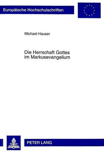Die Herrschaft Gottes Im Markusevangelium (Europaeische Hochschulschriften / European University ...
