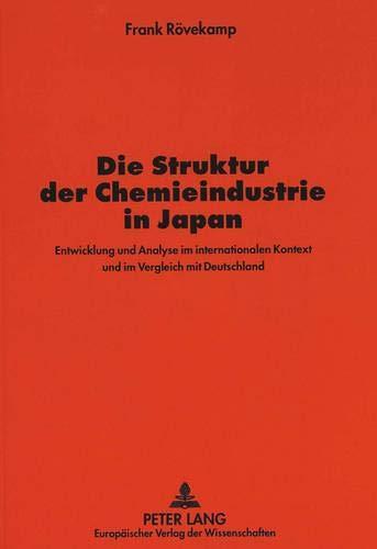 9783631339572: Die Struktur der Chemieindustrie in Japan: Entwicklung und Analyse im internationalen Kontext und im Vergleich mit Deutschland (Europäische ... Universitaires Européennes) (German Edition)