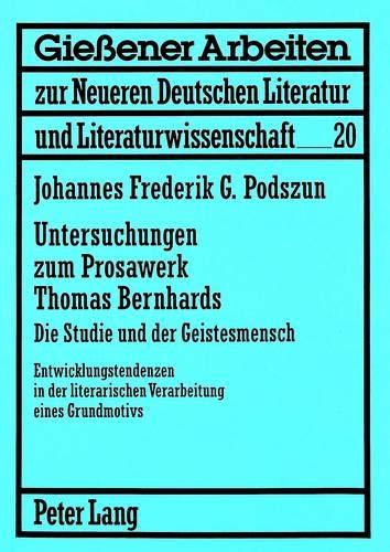 Untersuchungen zum Prosawerk Thomas Bernhards- Die Studie und der Geistesmensch ...