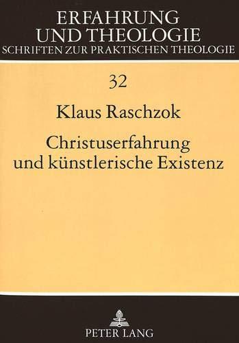 9783631340035: Christuserfahrung und künstlerische Existenz: Praktisch-Theologische Studien zum christomorphen Künstlerselbstbildnis (Erfahrung und Theologie) (German Edition)