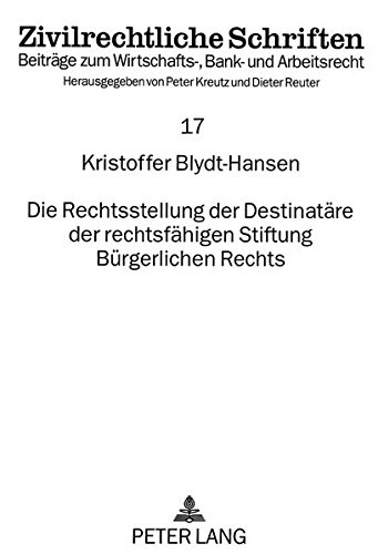 Die Rechtsstellung der Destinatäre der rechtsfähigen Stiftung Bürgerlichen Rechts: ...