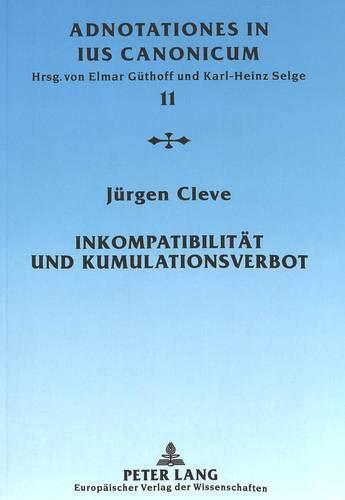 Inkompatibilität und Kumulationsverbot Eine Untersuchung zu c. 152 CIC/1983: Cleve, ...