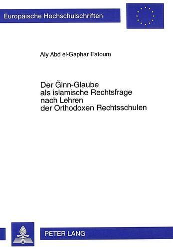 Der Ginn-Glaube als islamische Rechtsfrage nach Lehren der Orthodoxen Rechtsschulen: Fatoum, Aly