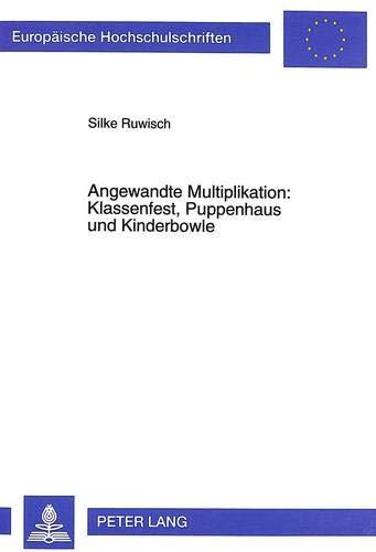 Angewandte Multiplikation: Klassenfest, Puppenhaus und Kinderbowle: Silke Ruwisch