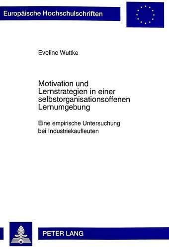 Motivation und Lernstrategien in einer selbstorganisationsoffenen Lernumgebung: Eveline Wuttke