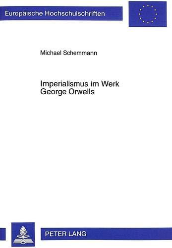Imperialismus im Werk George Orwells: Schemmann, Michael