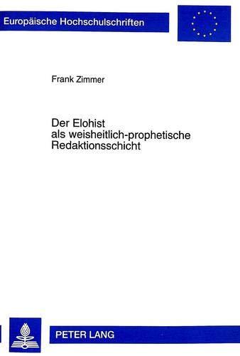 Der Elohist als weisheitlich-prophetische Redaktionsschicht Eine literarische und ...
