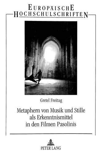 Metaphern von Musik und Stille als Erkenntnismittel in den Filmen Pasolinis: Gretel Freitag