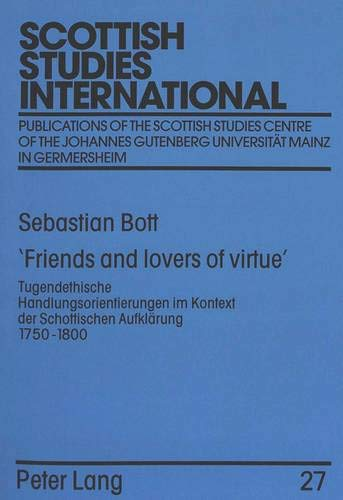 Friends and lovers of virtue' Tugendethische Handlungsorientierungen im Kontext der ...