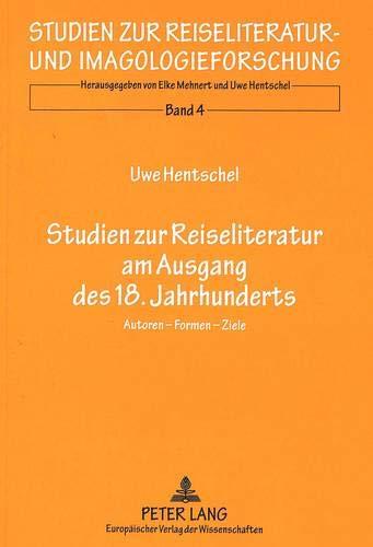 9783631342862: Studien zur Reiseliteratur am Ausgang des 18. Jahrhunderts: Autoren-Formen-Ziele (Studien zur Reiseliteratur- und Imagologieforschung)