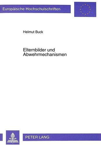 Elternbilder und Abwehrmechanismen: Eine empirische Untersuchung anhand des Gießen-Tests und des ...