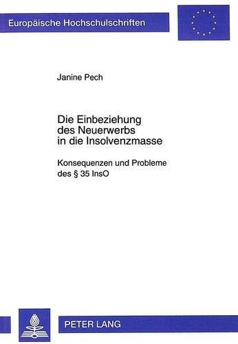 Die Einbeziehung des Neuerwerbs in die Insolvenzmasse Konsequenzen und Probleme des § 35 InsO:...