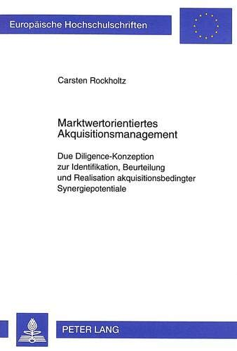 9783631343463: Marktwertorientiertes Akquisitionsmanagement. Due Diligence-Konzeption zur Identifikation, Beurteilung und Realisation akquisitionsbedingter Synergiepotentiale