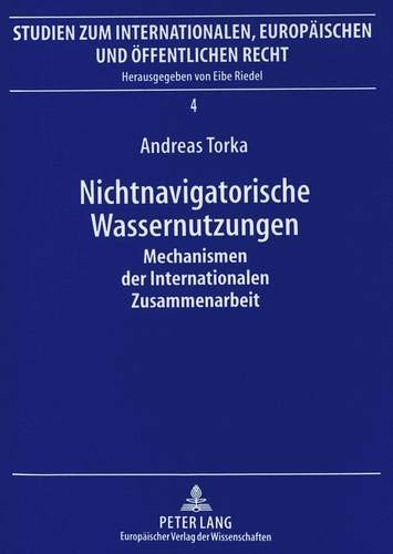 Nichtnavigatorische Wassernutzungen Mechanismen der Internationalen Zusammenarbeit Von der ...