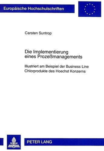 9783631344279: Die Implementierung eines Prozeßmanagements. Illustriert am Beispiel der Business Line Chlorprodukte des Hoechst Konzerns
