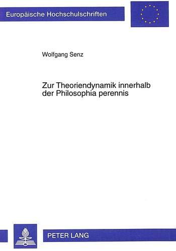 Zur Theoriendynamik innerhalb der Philosophia perennis: Wolfgang Senz
