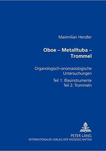 Oboe ? Metalltuba ? Trommel Organologisch-onomasiologische Untersuchungen zur Geschichte der ...