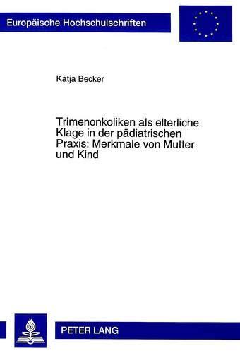 Trimenonkoliken als elterliche Klage in der pädiatrischen Praxis: Merkmale von Mutter und Kind...