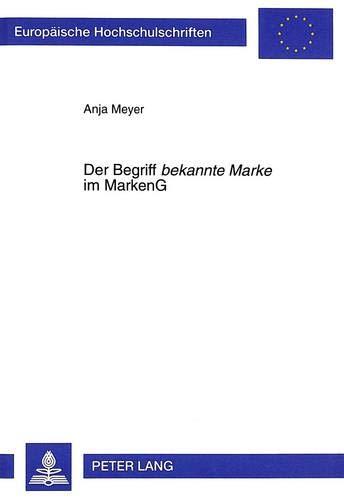 Der Begriff «bekannte Marke» im MarkenG (Europäische Hochschulschriften / ...