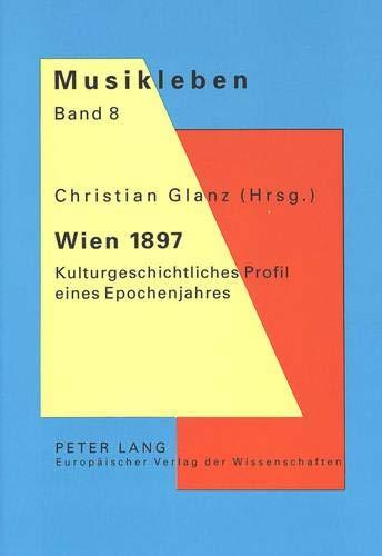 9783631345382: Wien 1897: Kulturgeschichtliches Profil eines Epochenjahres (Musikleben - Studien zur Musikgeschichte Österreichs) (German Edition)