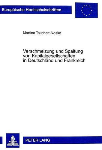 Verschmelzung und Spaltung von Kapitalgesellschaften in Deutschland und Frankreich: Martina ...