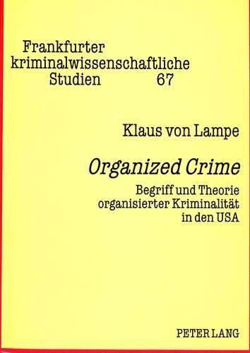 9783631347218: «Organized Crime»: Begriff und Theorie organisierter Kriminalität in den USA (Frankfurter kriminalwissenschaftliche Studien) (German Edition)