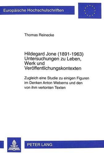 9783631347737: Hildegard Jone (1891-1963): Untersuchungen zu Leben, Werk und Veröffentlichungskontexten- Zugleich eine Studie zu einigen Figuren im Denken Anton ... Universitaires Européennes) (German Edition)