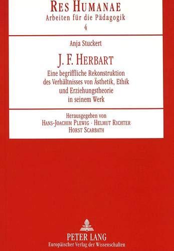 9783631347812: J. F. Herbart: Eine begriffliche Rekonstruktion des Verhältnisses von Ästhetik, Ethik und Erziehungstheorie in seinem Werk (RES HUMANAE Arbeiten für die Pädagogik) (German Edition)