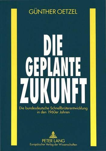 9783631347867: Die geplante Zukunft: Die bundesdeutsche Schnellbrüterentwicklung in den 1960er Jahren (German Edition)