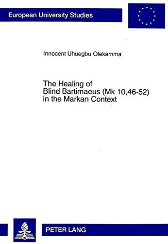 Healing of Blind Bartimaeus (Mk.10, 46-52) in the Markan Context: Innocent Uhuegbu Olekamma