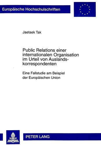 Public Relations einer internationalen Organisation im Urteil von Auslandskorrespondenten Eine ...