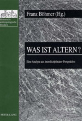 Was Ist Altern?: Eine Analyse Aus Interdisziplinaerer Perspektive (Historisch-Anthropologische ...