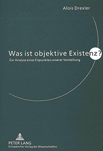 Was ist objektive Existenz? Zur Analyse eines Fixpunktes unserer Vorstellung: Drexler, Alois