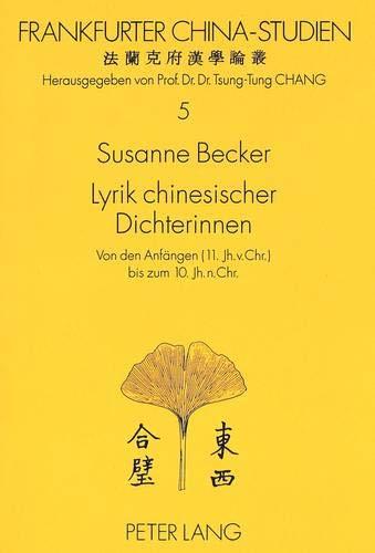 9783631348611: Lyrik chinesischer Dichterinnen: Von den Anfängen (11. Jh. v. Chr.) bis zum 10. Jh. n. Chr (Frankfurter China-Studien)