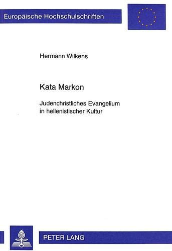 9783631348796: Kata Markon: Judenchristliches Evangelium in hellenistischer Kultur (Europäische Hochschulschriften / European University Studies / Publications Universitaires Européennes) (German Edition)