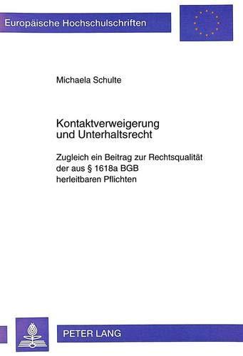 Kontaktverweigerung und Unterhaltsrecht: Zugleich ein Beitrag zur Rechtsqualität der aus § 1618a ...