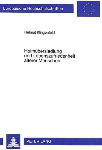 Heimübersiedlung und Lebenszufriedenheit älterer Menschen: Helmut Klingenfeld