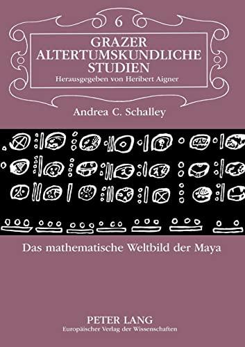 9783631350911: Das mathematische Weltbild der Maya (Grazer altertumskundliche Studien)