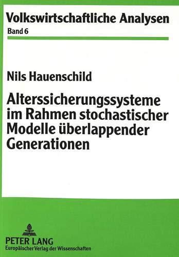 Alterssicherungssysteme Im Rahmen Stochastischer Modelle Ueberlappender Generationen (Paperback): ...