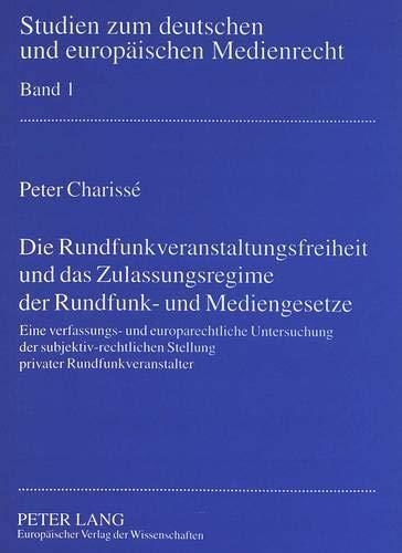 Die Rundfunkveranstaltungsfreiheit und das Zulassungsregime der Rundfunk- und Mediengesetze: Peter ...