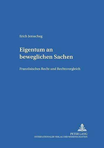 Eigentum an beweglichen Sachen Französisches Recht und Rechtsvergleich: Jeroscheg, Erich