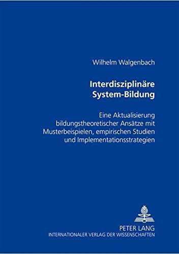 9783631351383: Interdisziplinäre System-Bildung: Eine Aktualisierung bildungstheoretischer Ansätze mit Musterbeispielen, empirischen Studien und Implementationsstrategien (German Edition)